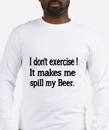 I dont exercise. It makes me spill my beer. Long S