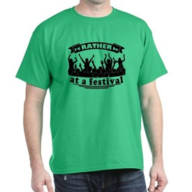 Id RATHER be at a festival T-Shirt