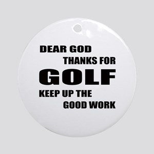 Dear god thanks for Golf Keep up th Round Ornament