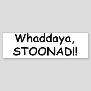 Whaddaya, Stoonad Bumper Sticker