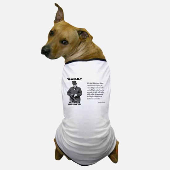 What Would Churchill Do - Never Surrender Dog T-Sh