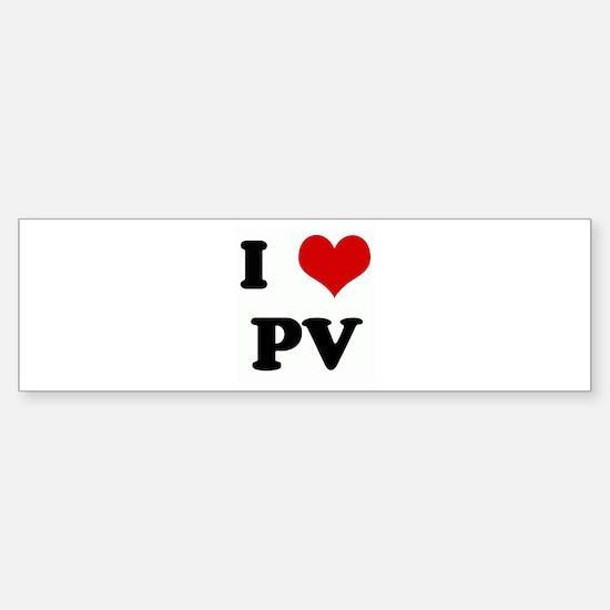 I Love PV Bumper Bumper Bumper Sticker