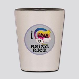 I Dream of Being Rich Shot Glass