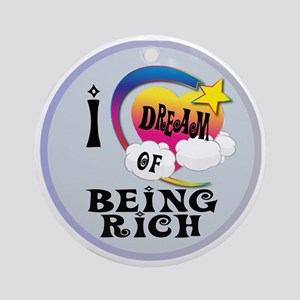 I Dream of Being Rich Round Ornament