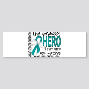 D Ovarian Cancer Bravest Hero I Ever Knew Bumper S