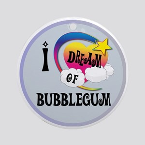 I Dream of Bubble Gum Round Ornament