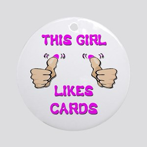 This Girl Likes Cards Ornament (Round)