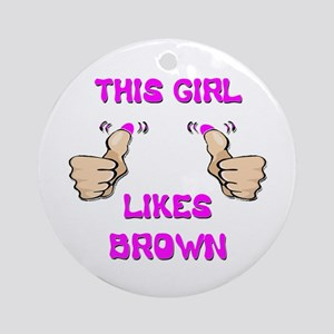 This Girl Likes Brown Ornament (Round)