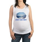 Beach/Ocean Wish I Was There Maternity Tank Top