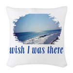 Beach/Ocean Wish I Was There Woven Throw Pillow