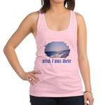 Beach/Ocean Wish I Was There Racerback Tank Top