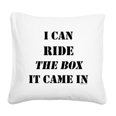 I can ride... Square Canvas Pillow