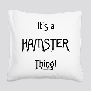 It's a Hamster Thing! Square Canvas Pillow