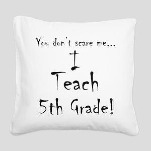 I teach 5th grade Square Canvas Pillow