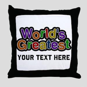Worlds Greatest Customizable Throw Pillow