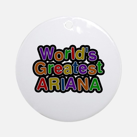 World's Greatest Ariana Round Ornament