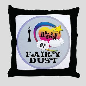 I Dream of Fairy Dust Throw Pillow
