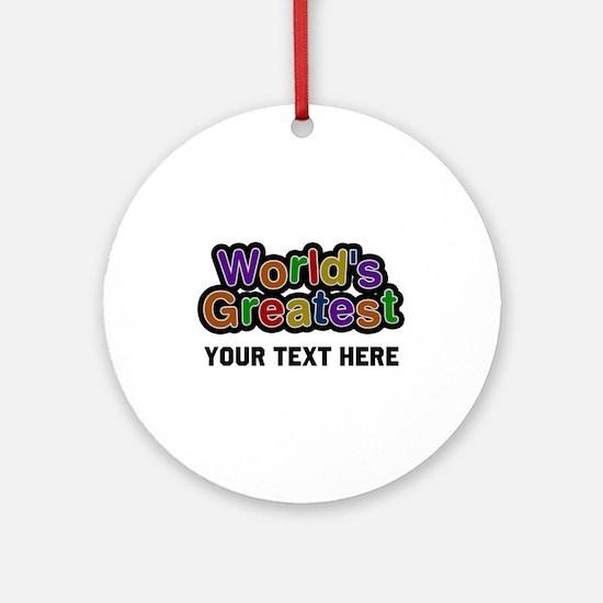 World's Greatest Custom Round Ornament