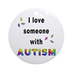 I Love Someone With Autism! Ornament (Round)