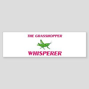 The Grasshopper Whisperer Bumper Sticker