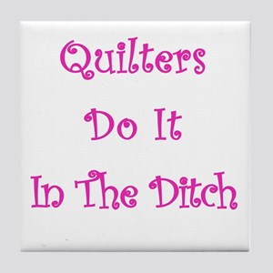 Quilters Do It In The Ditch Tile Coaster