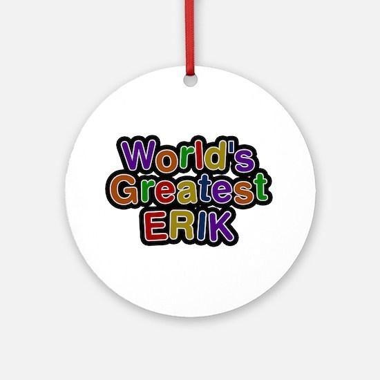 World's Greatest Erik Round Ornament