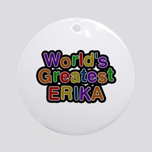 World's Greatest Erika Round Ornament