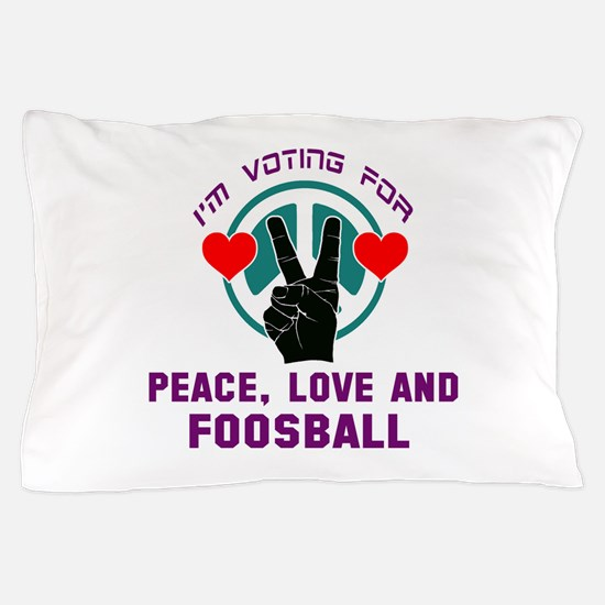 I am voting for Peace, Love and Foosba Pillow Case