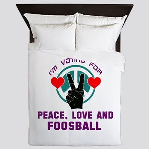 I am voting for Peace, Love and Foosba Queen Duvet