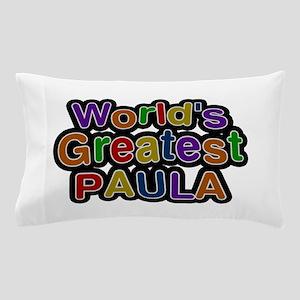 World's Greatest Paula Pillow Case
