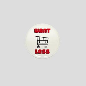 Want Less Mini Button