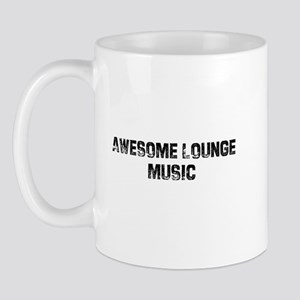 Awesome Lounge Music Mug