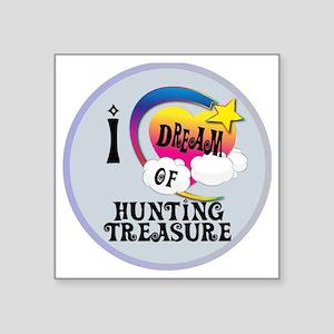 """I Dream of Hunting Treasure Square Sticker 3"""" x 3"""""""