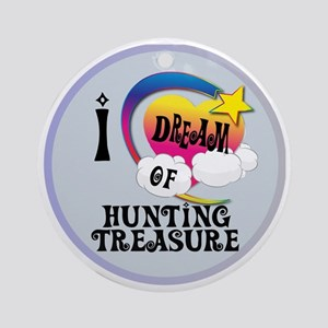 I Dream of Hunting Treasure Round Ornament