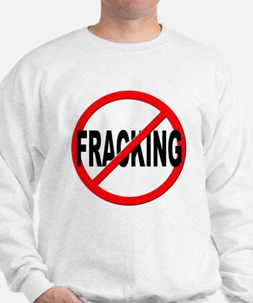 Anti / No Fracking Sweatshirt