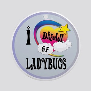 I Dream of Ladybugs Round Ornament
