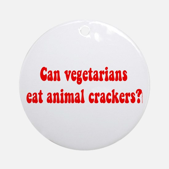 CAN VEGETARIANS EAT ANIMAL CR Ornament (Round)
