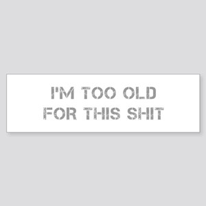 Im-too-old-for-this-shit-CAP-GRAY Bumper Sticker