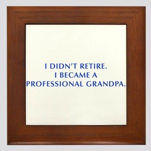 I-didnt-retire-grandpa-OPT-BLUE Framed Tile