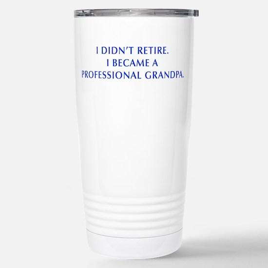 I-didnt-retire-grandpa-OPT-BLUE Travel Mug