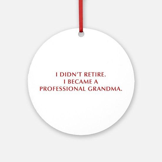 I-didnt-retire-grandma-OPT-DARK-RED Ornament (Roun