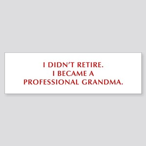 I-didnt-retire-grandma-OPT-DARK-RED Bumper Sticker