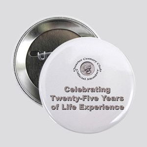 Quarter Century Button