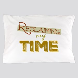 Reclaiming My Time Pillow Case