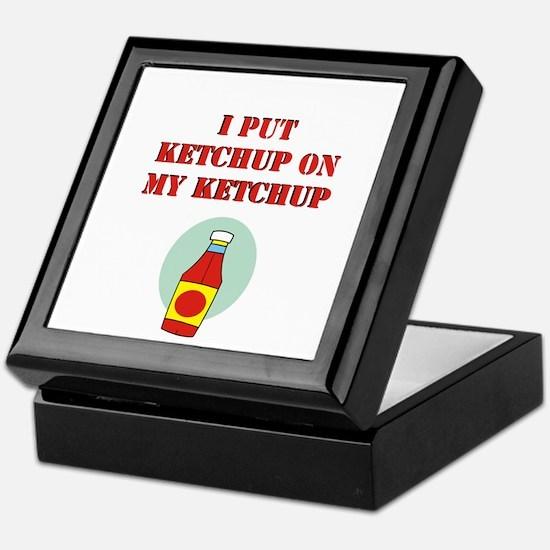 I put ketchup on my ketchup Keepsake Box