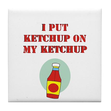 I put ketchup on my ketchup Tile Coaster