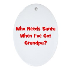 Who Needs Santa - Grandpa Oval Ornament