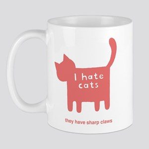 I hate cats, they have sharp  Mug