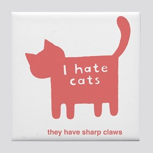 I hate cats, they have sharp  Tile Coaster