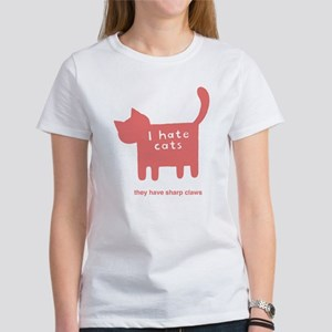 I hate cats, they have sharp Women's T-Shirt